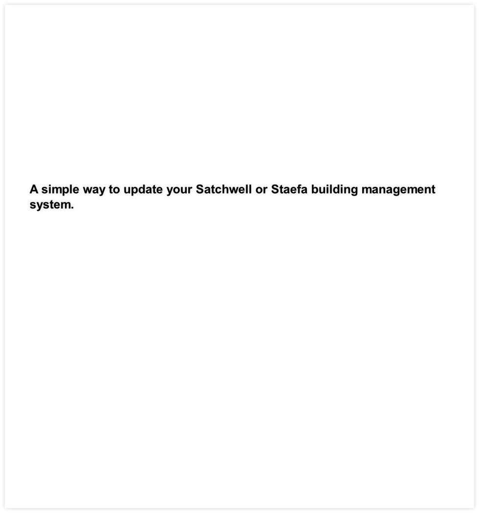 A simple way to update your Satchwell or Staefa building management system.